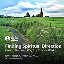 Finding Spiritual Direction: How to Find Your Way in a Chaotic World Lecture by Fr. Joseph A. Tetlow SJ PhD Narrated by Fr. Joseph A. Tetlow SJ PhD
