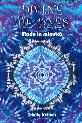 Divine Tie Dyes Made in Minutes: For Ages 8-80 by CreateSpace Independent Publishing Platform