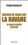 Coucher de soleil sur La Havane: LA CUBA DE CASTRO 1959 - 2007