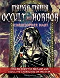 Manga Mania: Occult & Horror: How to Draw the Elegant and Seductive Characters of the Dark by Christopher Hart (2008) Paperback