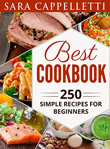 Best CookBook: 250 simple  recipes for beginners by Sara Cappelletti
