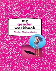 My Gender Workbook: How to Become a Real Man, a Real Woman, the Real You, or Something Else Entirely by Kate Bornstein (1997-12-20)