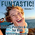Funtastic!: Riddles, Puzzles & Jokes for Kids | Sean Householder