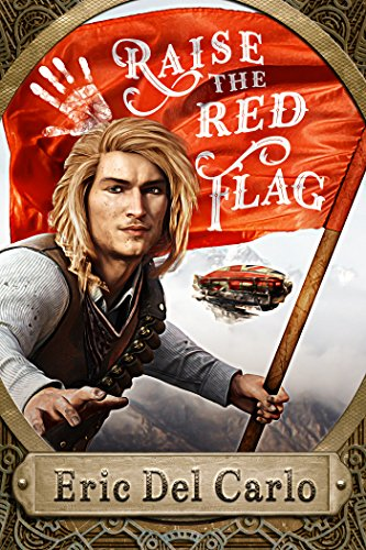 Raise the red flag kindle edition by eric del carlo literature raise the red flag by del carlo eric fandeluxe Image collections