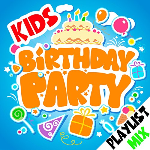 Kids Birthday Party Playlist (Birthday Party List)