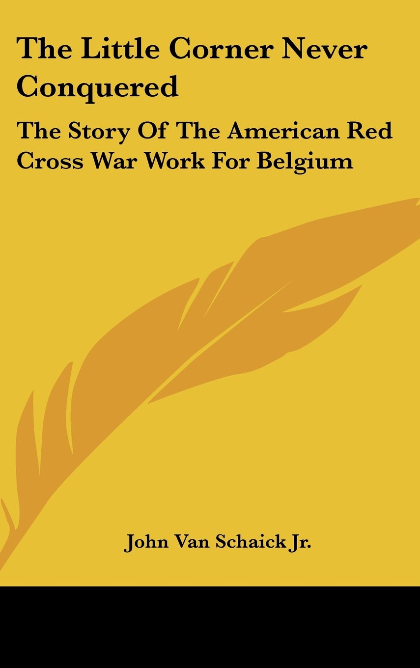 The Little Corner Never Conquered: The Story Of The American Red Cross War Work For Belgium ebook