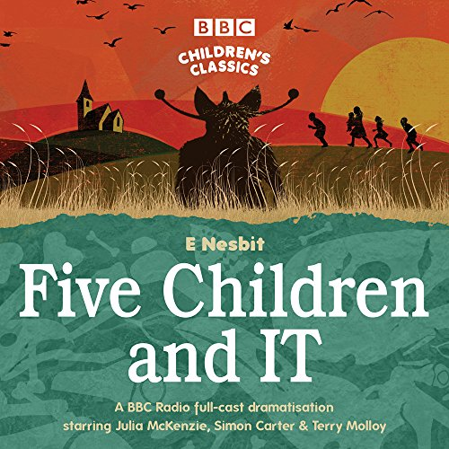 Five Children and IT: A BBC Radio Full-Cast Dramatisation (BBC Children's Classics)