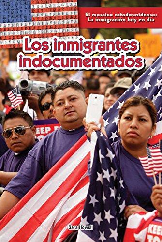 Los inmigrantes indocumentados / Undocumented Immigrants (El Mosaico Estadounidense: La Inmigración Hoy En Día / the American Mosaic: Immigration Today) (Spanish Edition)