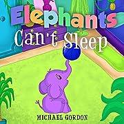 Elephants Can't Sleep: (Childrens book about an Elephant)