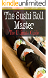The Sushi Roll Master: The Ultimate Guide