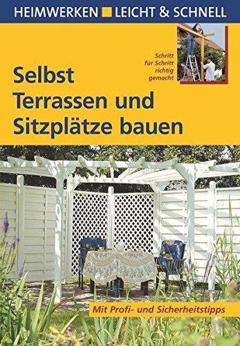 Selbst Terrassen und Sitzplätze bauen: Mit Profi- & Sicherheitstipps (Heimwerken leicht & schnell)