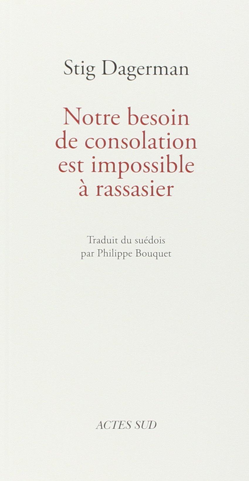 Stig Dagerman - Notre besoin de consolation est impossible à rassasier