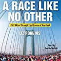 A Race Like No Other: 26.2 Miles Through the Streets of New York Audiobook by Liz Robbins Narrated by Chris Fogg