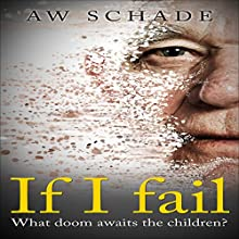 If I Fail: What Doom Awaits the Children Audiobook by AW Schade Narrated by Harry Roger Williams III