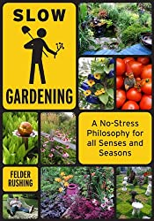 Slow Gardening: A No-Stress Philosophy for All Senses and All Seasons