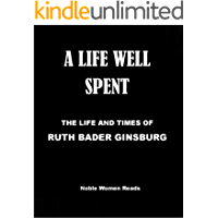A LIFE WELL SPENT: THE LIFE AND TIMES OF RUTH BADER GINSBURG
