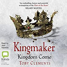 Kingdom Come: Kingmaker, Book 4 Audiobook by Toby Clements Narrated by Jack Hawkins