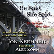 He Said, She Said: The Spokane River Killer Audiobook by Jon Keehner Narrated by Alex Zonn