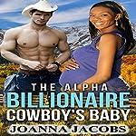 The Alpha Billionaire Cowboy's Baby: A BWWM Billionaire Western Romance | Joanna Jacobs