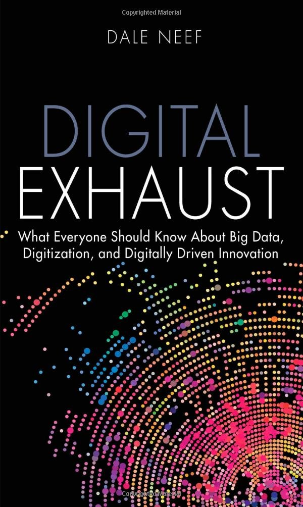 Download Digital Exhaust: What Everyone Should Know About Big Data, Digitization and Digitally Driven Innovation (FT Press Analytics) pdf epub