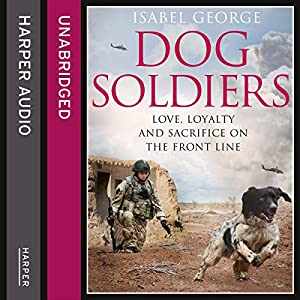 Dog Soldiers: Love, Loyalty and Sacrifice on the Front Line Audiobook