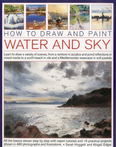 How to Draw and Paint Water and Sky: Learn to draw a variety of scenes, from a rainbow in acrylics and pond reflections in mixed media to a sunlit ... and a Mediterranean seascap in soft pastels