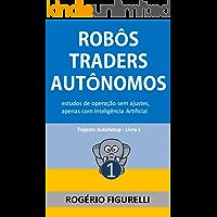 Robôs Traders Autônomos: Estudos de operação sem ajustes, apenas com Inteligência Artificial (Trajecta AutoSetup Livro 1)