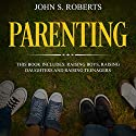 Parenting: 3 Book Box Set - Raising Boys, Raising Daughters and Raising Teenagers Audiobook by John S. Roberts, Jean-Marie Parker Narrated by Bob D., John S. Roberts, Sean Posvistak