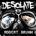 Desolate: The Complete Trilogy Audiobook by Robert Brumm Narrated by Andrew B. Wehrlen