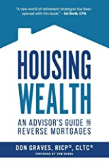 Housing Wealth: 3 Ways the New Reverse Mortgage is Changing Retirement Income Conversations (An Advisor's Guide) Paperback