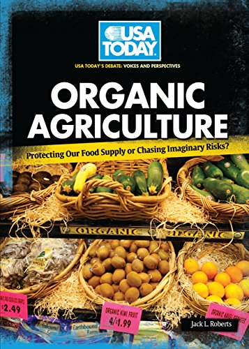 Organic Agriculture: Protecting Our Food Supply or Chasing Imaginary Risks? (USA TODAY's Debate: Voices and Perspectives)
