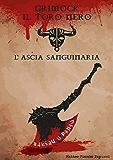 Grimock il Toro Nero, L'ascia Sanguinaria