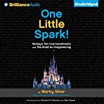 One Little Spark!: Mickey's Ten Commandments and the Road to Imagineering | Marty Sklar
