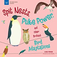 Spit Nests, Puke Power, and Other Brilliant Bird Adaptations (Picture Book Science)