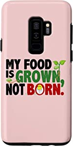Galaxy S9+ My Food Is Grown Not Born Vegan Plant Based Vegetarians Food Case