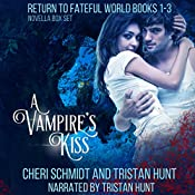 A Vampire's Kiss: Return to Fateful World Novella Box Set: Books 1-3 | Cheri Schmidt, Tristan Hunt