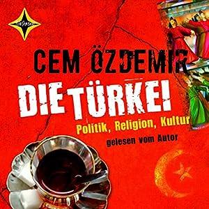 Die Türkei. Politik, Religion, Kultur Hörbuch