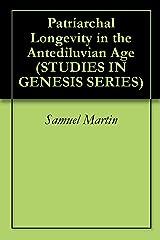 Patriarchal Longevity  in the Antediluvian  Age (STUDIES IN GENESIS SERIES Book 2) Kindle Edition