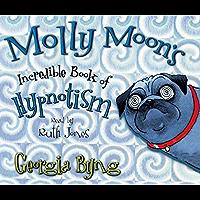 Molly Moon's Incredible Book of Hypnotism: Molly Moon 1