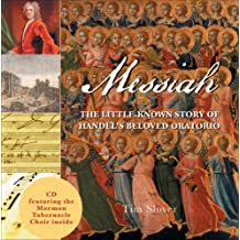 Messiah: The Little-Known Story of Handel's Beloved Oratorio