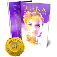 DIANA THE VOICE OF CHANGE: Revelations About Diana's Life Principles (English Edition)