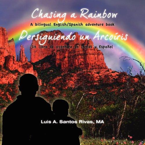 Chasing a Rainbow/Persiguiendo Un Arcoiris: A Bilingual English/Spanish Adventure Book/Un Libro de Aventura En Ingles y Espanol