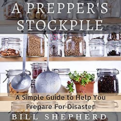 A Prepper's Stockpile: A Simple Guide to Help You Prepare for Disaster