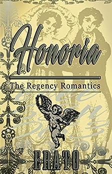 Honoria: a novella (The Regency Romantics Book 1) by [Erato]