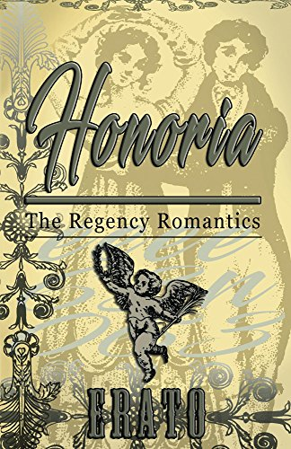 Honoria: a romantic comedy (The Regency Romantics) by [Erato]