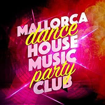 Amazon.com: Start Tonight: Mallorca Dance House Music Party ...
