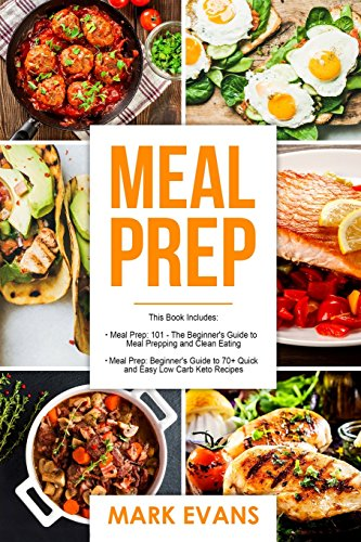 Meal Prep: 2 Manuscripts - Beginner's Guide to 70+ Quick and Easy Low Carb Keto Recipes to Burn Fat and Lose Weight Fast & Meal Prep 101: The Beginner's Guide to Meal Prepping and Clean Eating by Mark Evans