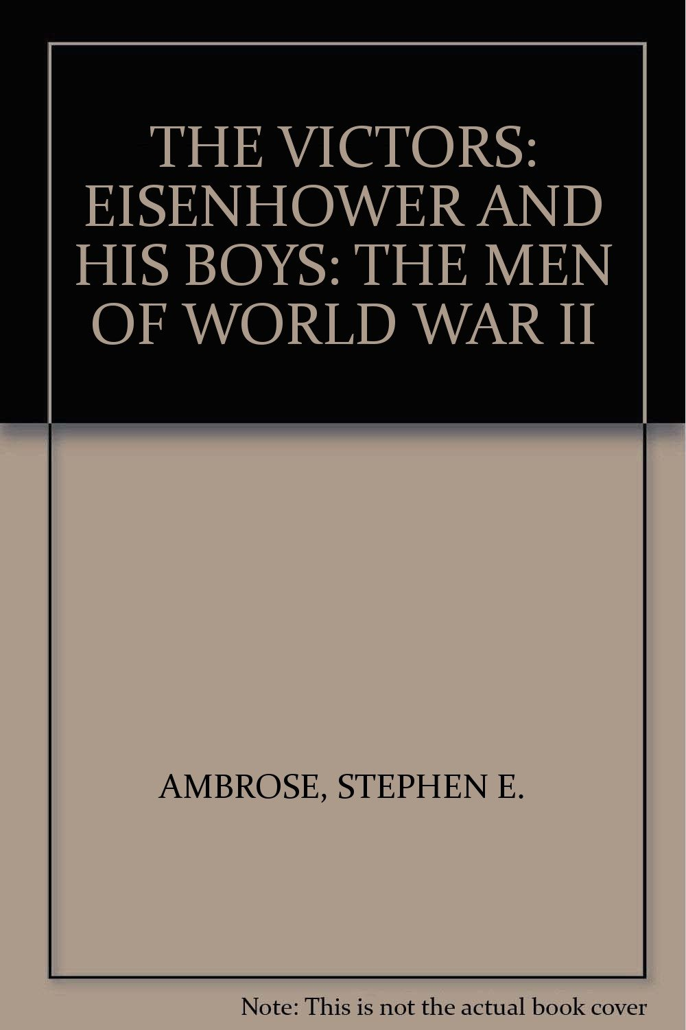 The victors : Eisenhower and his boys : the men of World War II