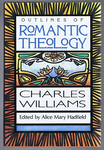 Outlines of Romantic Theology; With which is reprinted Religion and Love in Dante : The Theology of Romantic Love
