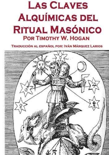 By Timothy Hogan Las Claves Alqu??micas del Ritual Mas??nico (Spanish Edition) [Paperback]